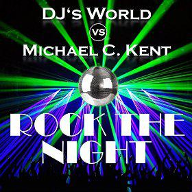 DJ'S WORLD VS. MICHAEL C.KENT - ROCK THE NIGHT